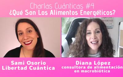 ¿Qué Son Los Alimentos Energéticos? Charlas Cuánticas #5 con Diana López